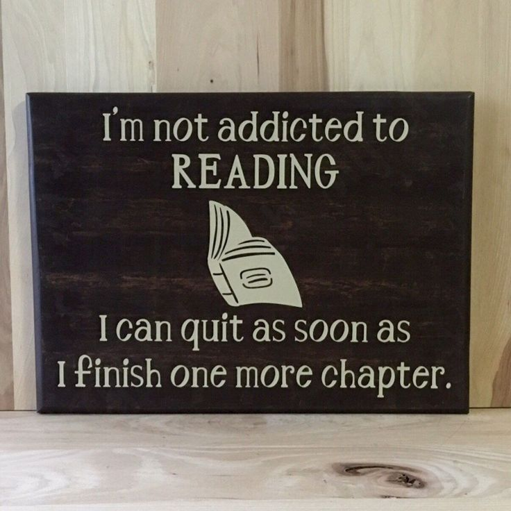 A personal favorite from my Etsy shop https://www.etsy.com/listing/268675795/addicted-to-reading-wood-sign-funny-sign