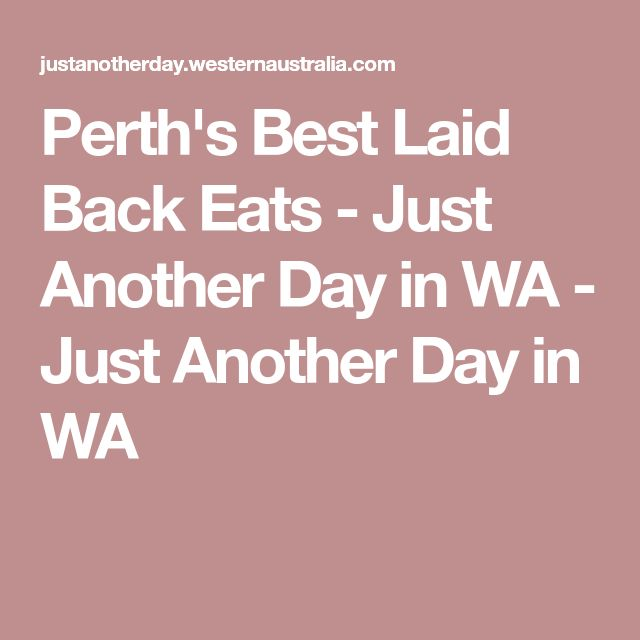 Perth's Best Laid Back Eats - Just Another Day in WA - Just Another Day in WA