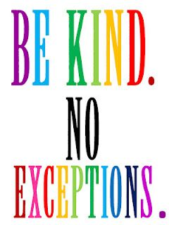 Be Kind. NO Exceptions.