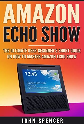 Amazon Echo Show: The Ultimate Beginner's Short Guide On How To Master Amazon Echo Show  Amazon Echo Show: The Ultimate Beginner's Short Guide On How To Master Amazon Echo Show Kindle Edition  Up To Date (2017) And Easy To Follow Guide  Get this Guide from here  What is Amazon Echo Show?  The Amazon Echo Show is the latest voice-based gadget addition to Amazons long line of Echo speakers. In appearance the Echo Show closely resembles an old kitchen counter top T.V. The gadget usually comes…