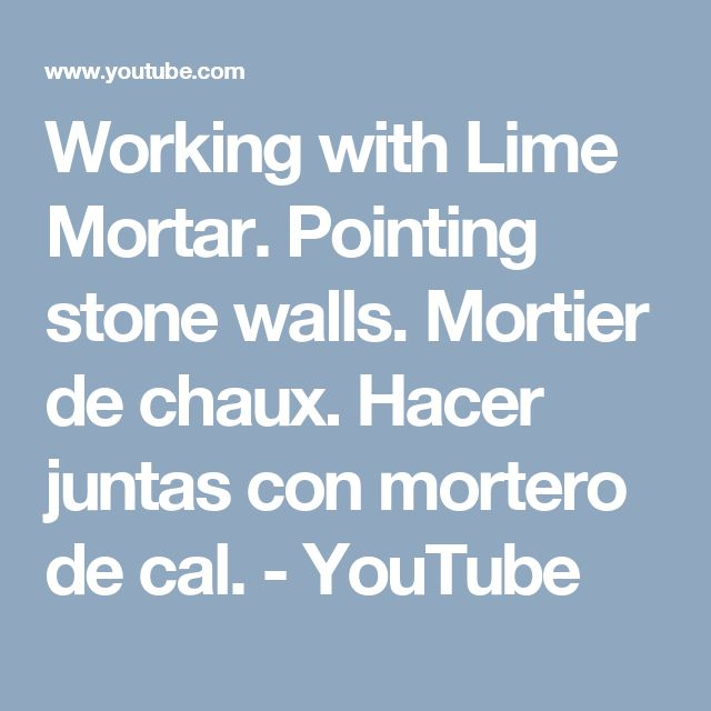 Working with Lime Mortar. Pointing stone walls. Mortier de chaux. Hacer juntas con mortero de cal. - YouTube