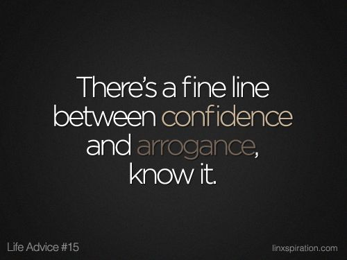The Difference between Arrogance and Confidence