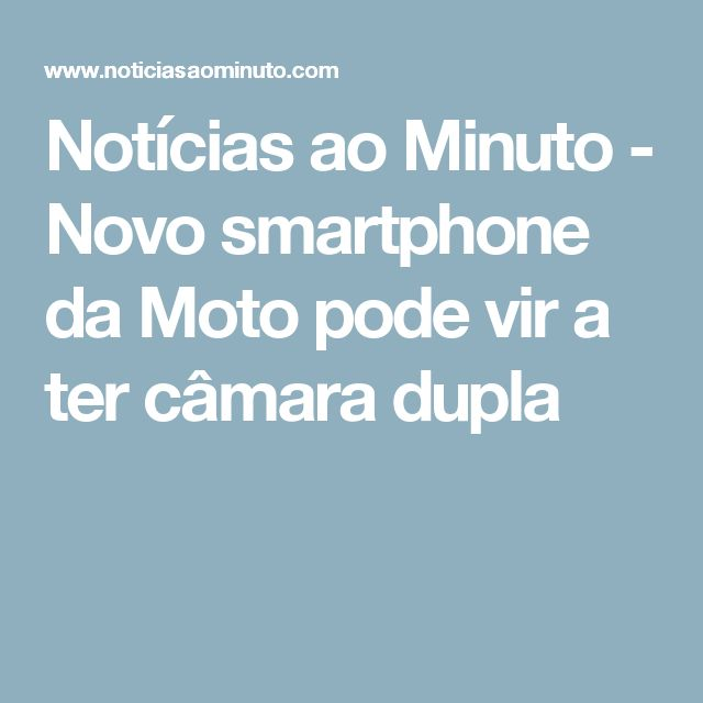 Notícias ao Minuto - Novo smartphone da Moto pode vir a ter câmara dupla