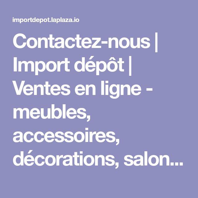 Contactez-nous | Import dépôt | Ventes en ligne - meubles, accessoires, décorations, salon, chambre à coucher, salle à manger