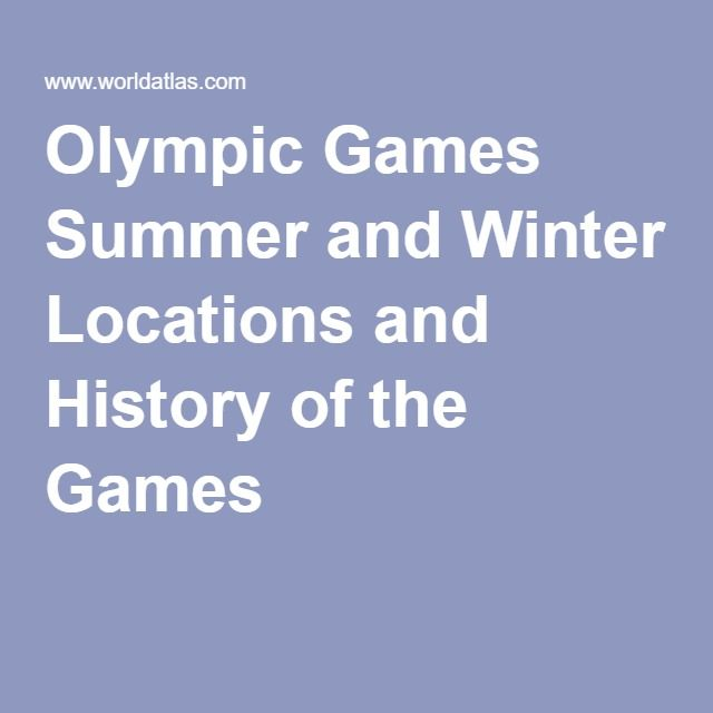 Olympic Games Summer and Winter Locations and History of the Games