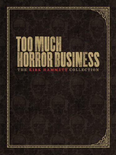 Too Much Horror Business von Kirk Hammett…