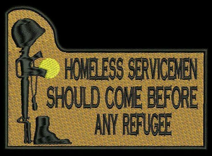 Homeless and ill servicemen should come before any refugee!.