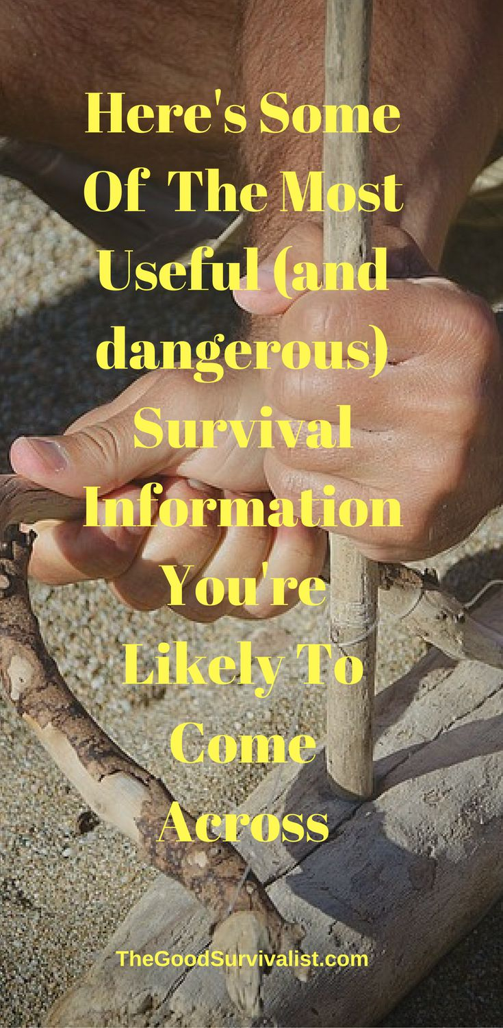 Here's Some Of Most Useful (and dangerous) Survival Information You're Likely To Come Across.  http://www.thegoodsurvivalist.com/heres-some-of-most-useful-and-dangerous-survival-information-youre-likely-to-come-across/