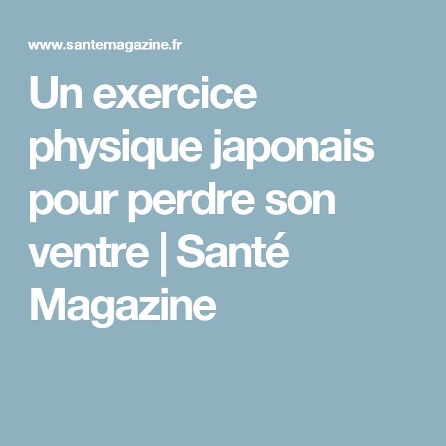 Un exercice physique japonais pour perdre son ventre | Santé Magazine