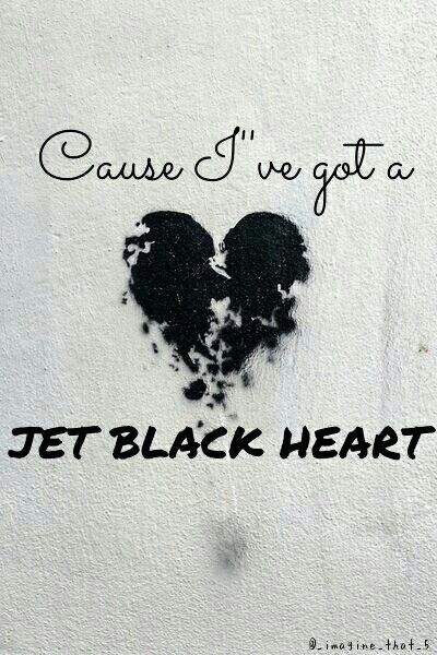 CAUSE I'VE GOT A JET BLACK HEART AND THERE'S A HURRICANE UNDERNEATH IT<< TRYIN TO KEEP US APART