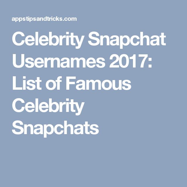 Celebrity Snapchat Usernames 2017: List of Famous Celebrity Snapchats