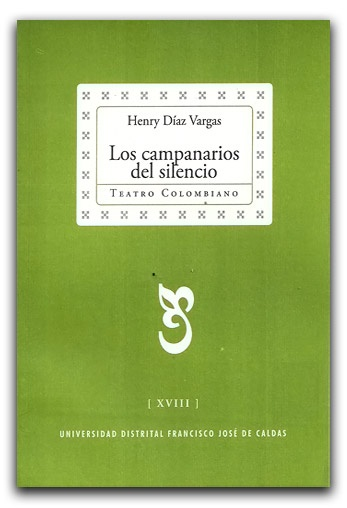 Los Campanarios del silencio – Henry Díaz Vargas -  Universidad Distrital Francisco José de Caldas www.librosyeditores.com/tiendalemoine/artes-escenicas/1506-los-campanarios-del-silencio.html  Editores y distribuidores.