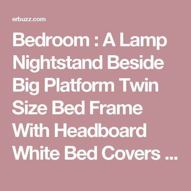 Bedroom : A Lamp Nightstand Beside Big Platform Twin Size Bed Frame With Headboard White Bed Covers Front Bedroom Vanity And Bedroom Makeup Mirror Under Two Paint Wall Photos Above Carpet Wood Floor The Wonderful Teak Twin Size Bed Frame Twin Size Mattress Dimensions Cm. Size Of Twin Metal Bed Frame. Twin Size Car Bed Frame.