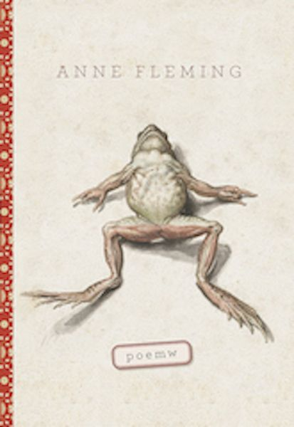 poemw by Anne Fleming, finalist for the 2017 Dorothy Livesay Poetry Prize