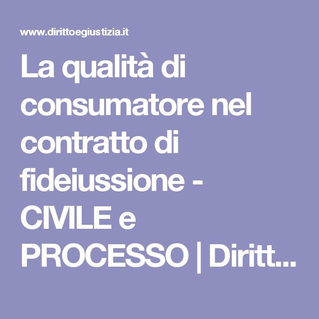 La qualità di consumatore nel contratto di fideiussione - CIVILE e PROCESSO | Diritto e Giustizia