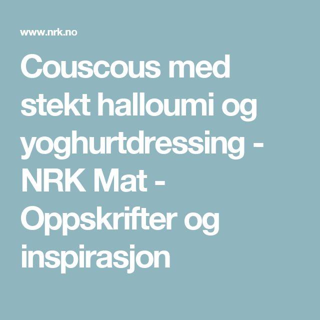 Couscous med stekt halloumi og yoghurtdressing - NRK Mat - Oppskrifter og inspirasjon