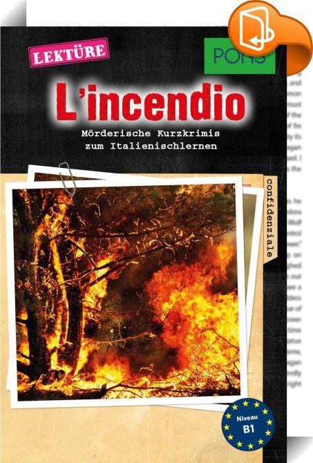 PONS Kurzkrimi Italienisch: L'incendio    :  Italienisch lernen mit mörderischen Kurzgeschichten  - Spannende Kurzkrimis zum Sprachenlernen. - Schwierige Wörter werden extra erklärt.  Für Fortgeschrittene (B1).