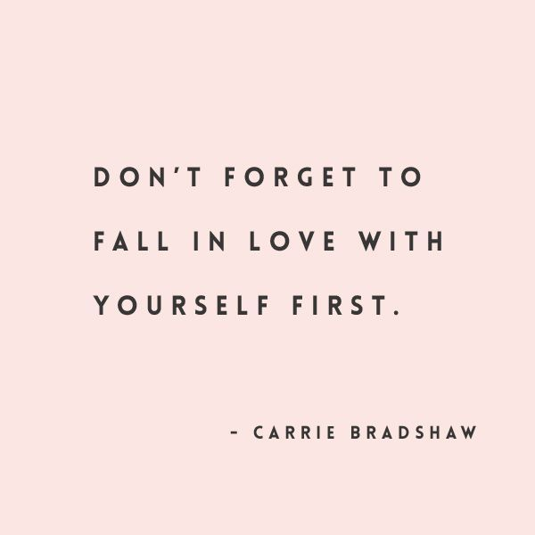 don't forget to fall in love with yourself first ♡