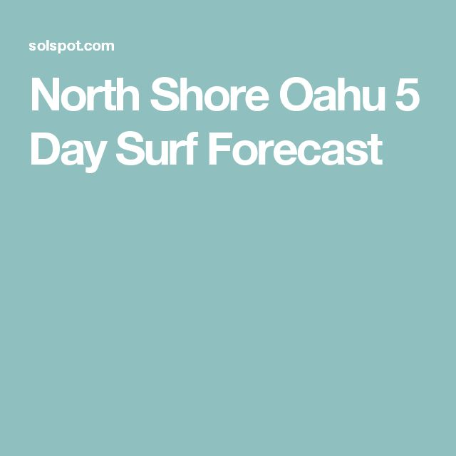 North Shore Oahu 5 Day Surf Forecast