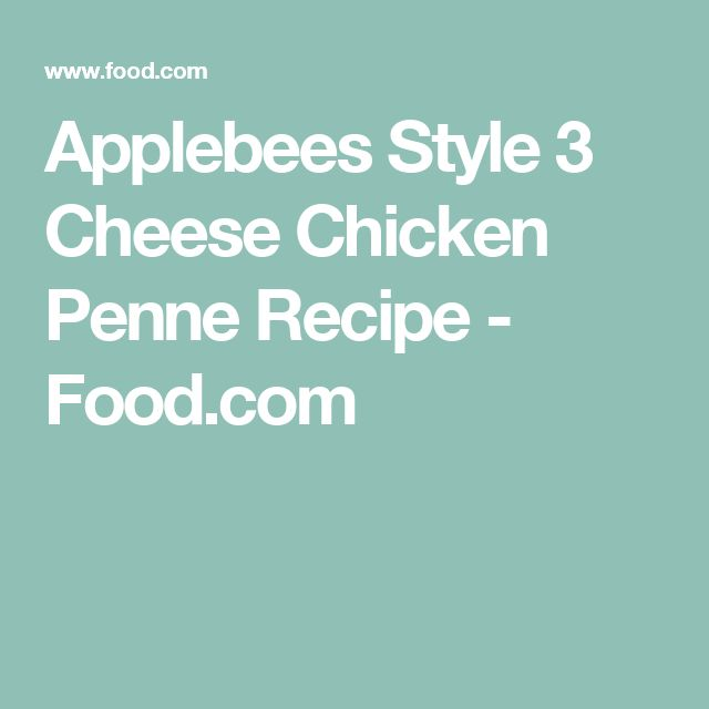 Applebees Style 3 Cheese Chicken Penne Recipe - Food.com