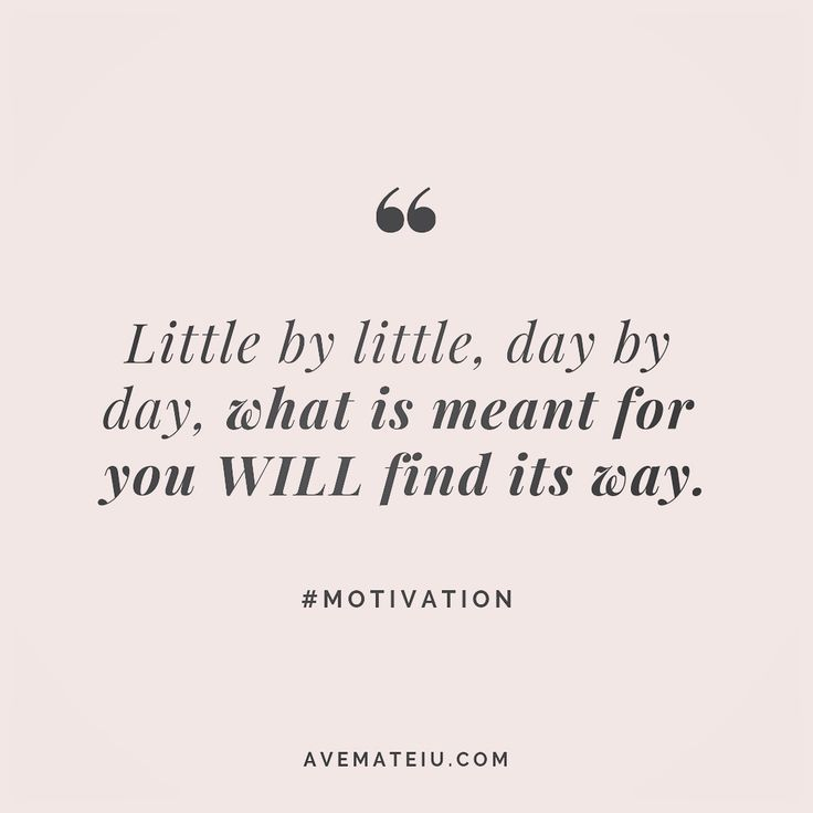 Little By Little Day By Day What Is Meant For You Will Find Its Way Quote 248 Ave Mateiu Meant To Be Quotes Grad Quotes Little Things Quotes
