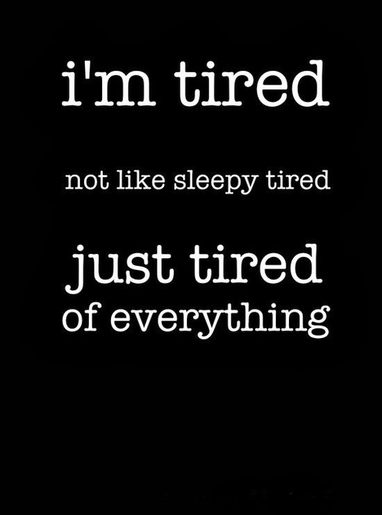 Quotes About Being Exhausted | Feel free to share, if you think some Tired Quotes (Moving On Quotes ...
