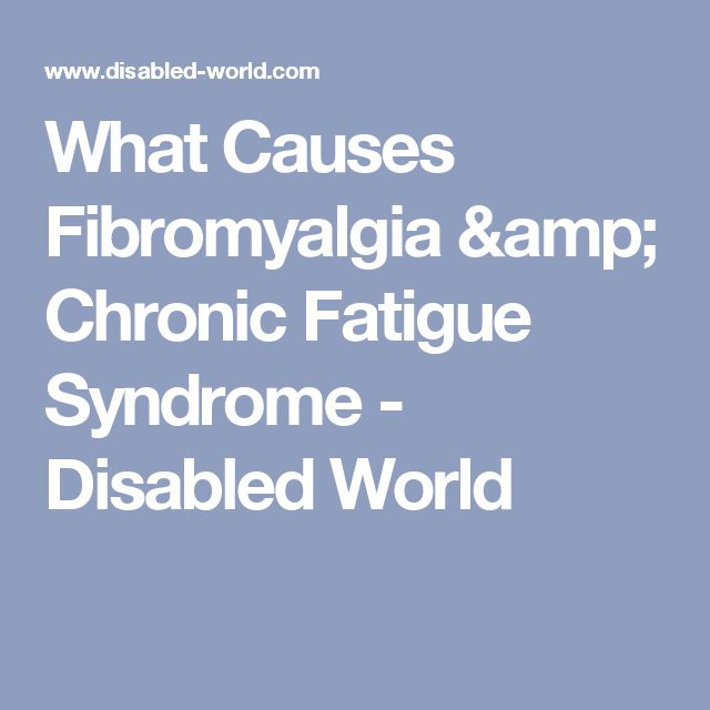 What Causes Fibromyalgia & Chronic Fatigue Syndrome - Disabled World