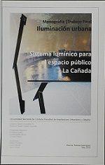 Título: Sistema lumínico para el espacio público La Cañada // Autor : Domínguez, Pamela //  Trabajo final (Diseñador industrial)--Universidad Nacional de Córdoba, 2014. // Signatura Top : TF0791 (Solicitar en Sección Préstamos)
