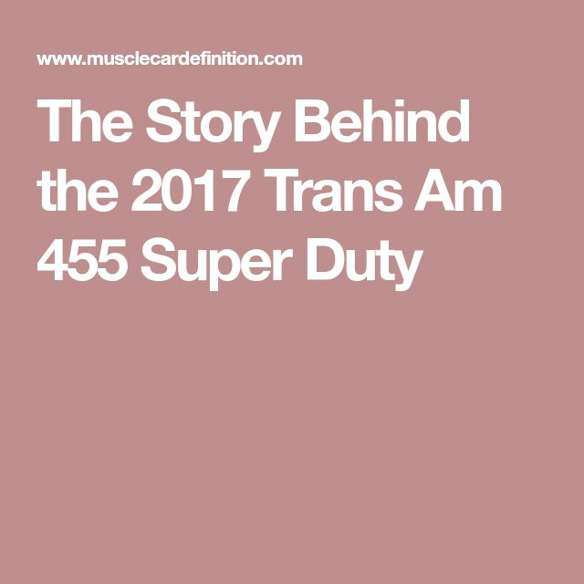 The Story Behind the 2017 Trans Am 455 Super Duty