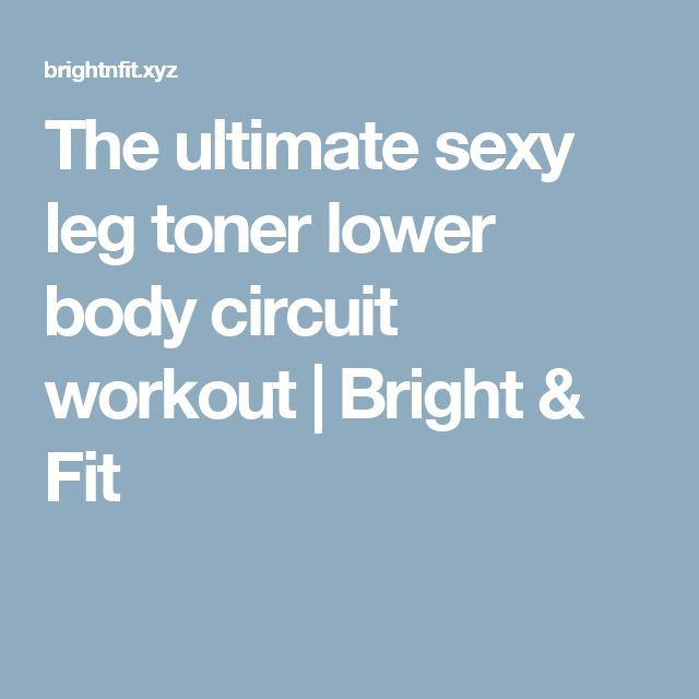 The ultimate sexy leg toner lower body circuit workout | Bright & Fit