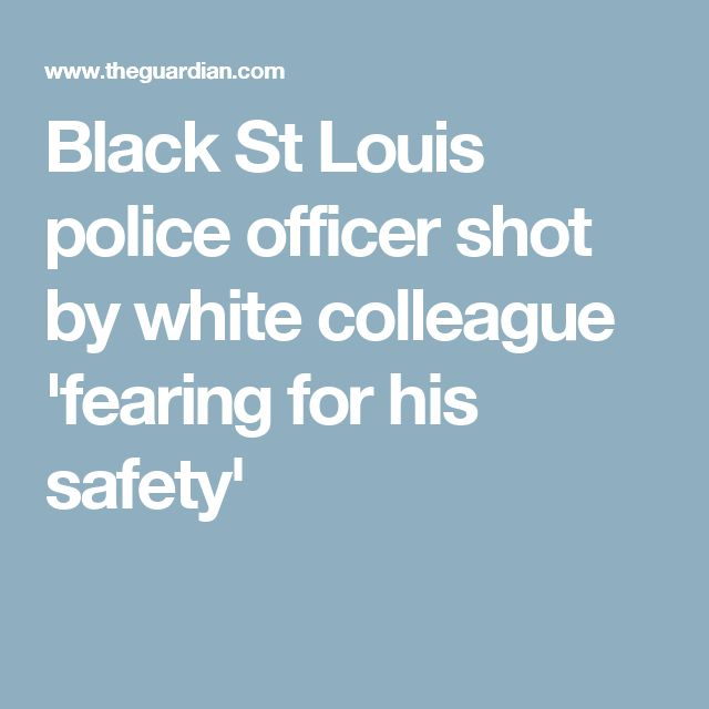 Black St Louis police officer shot by white colleague 'fearing for his safety'