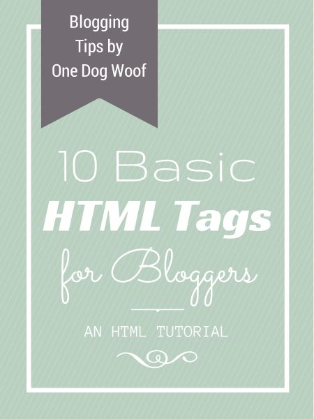 10 Basic HTML Tags for Bloggers: One Stop Shopping! - One Dog Woof