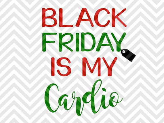Black Friday is My Cardio Shopping Black friday crew team christmas presents santa shirt SVG file - Cut File - Cricut projects - cricut ideas - cricut explore - silhouette cameo projects - Silhouette projects by KristinAmandaDesigns on Etsy