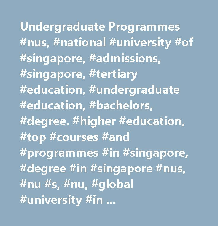 Undergraduate Programmes #nus, #national #university #of #singapore, #admissions, #singapore, #tertiary #education, #undergraduate #education, #bachelors, #degree. #higher #education, #top #courses #and #programmes #in #singapore, #degree #in #singapore #nus, #nu #s, #nu, #global #university #in #asia, #university #free #scholarships #in #singapore, #overseas #exchange #programmes…