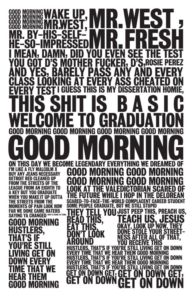 Lyrics to Good Morning by Kanye West, preaching that you don't need good grades or to be the brainiest guy in class to succeed, you just need the will. I mean just look how he turned out? Best song on Graduation.