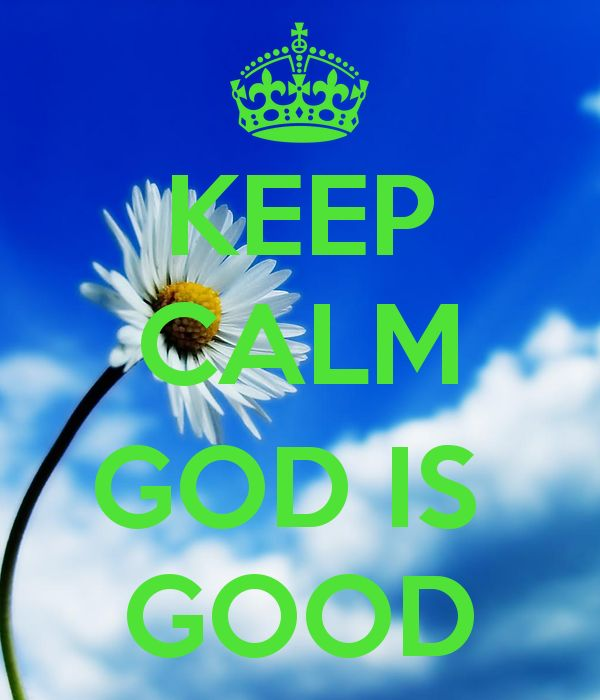 KEEP CALM  GOD IS  GOOD