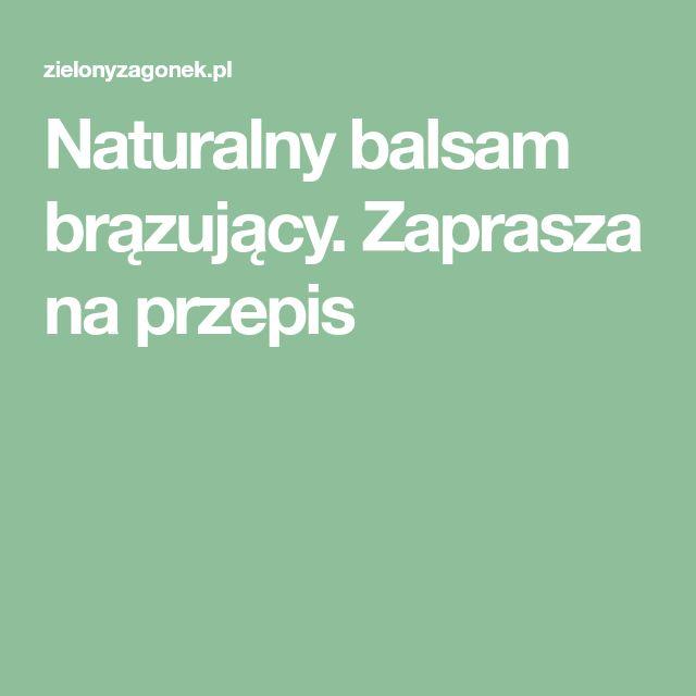 Naturalny balsam brązujący. Zaprasza na przepis