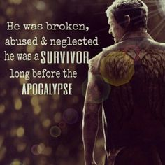 He was broken, abused and neglected. He was a survivor before the apocalypse- daryl Dixon- the walking dead