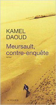MEURSAULT, CONTRE-ENQUÊTE, de Kamel Daoud, Ed. Actes Sud - Mai 2014