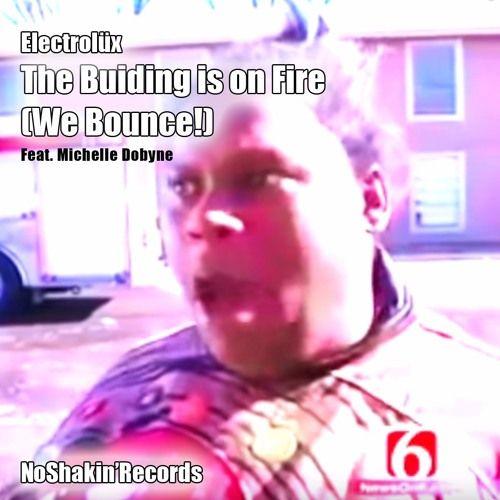 Electrolüx - The Building is on Fire ( We Bounce ) - Feat Michelle Debyne - Produced by Tristan Leblanc the Fonky Moose - NoShakin' Records - www.noshakin.com - YouTube Version : https://www.youtube.com/watch?v=TuNScR2GUYw  #meme #the building is on fire #thebildingisonfire
