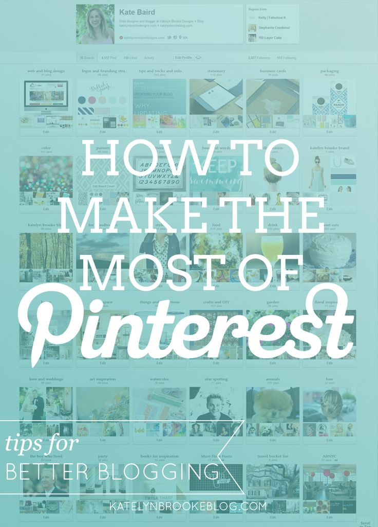 How to Make the Most of Pinterest: tips for better blogging