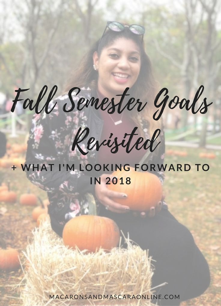 Fall Semester Goals Revisited + What I'm Looking Forward To In 2018 // #collegelife #college #collegesmarts #collegegoals #collegememories #fall #fall2017 #fallsemester #goals