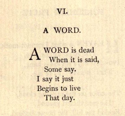 A word is dead when it is said, some say. I say it just begins to live that day. - Emily Dickinson