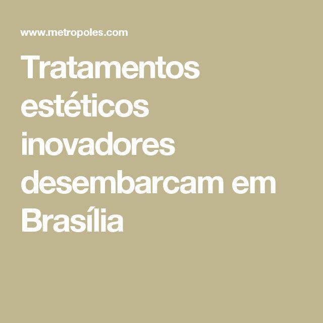 Tratamentos estéticos inovadores desembarcam em Brasília