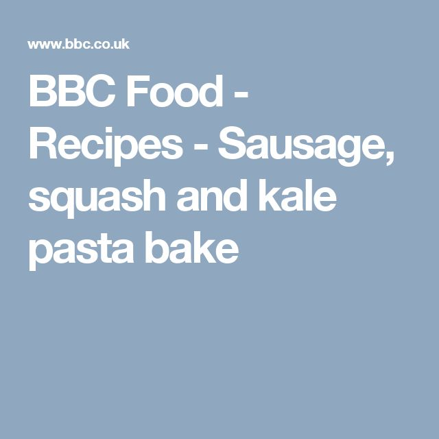 BBC Food - Recipes - Sausage, squash and kale pasta bake