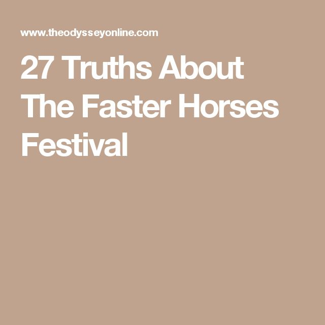 27 Truths About The Faster Horses Festival