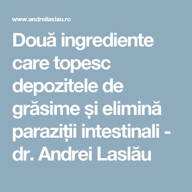 Două ingrediente care topesc depozitele de grăsime și elimină paraziții intestinali - dr. Andrei Laslău