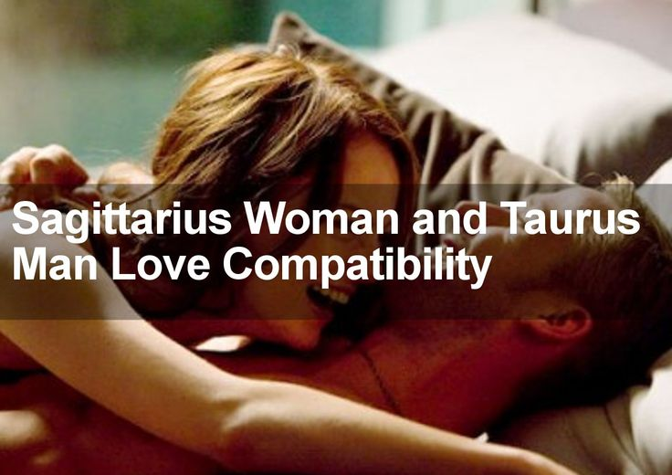 What are the main problems when it comes to Sagittarius Woman and Taurus Man Love Compatibility? Find out in this love and compatibility report.