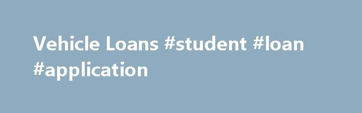 Vehicle Loans #student #loan #application http://loan.remmont.com/vehicle-loans-student-loan-application/  #used auto loan rates # Vehicle Loans *100% loan-to-value required for lowest advertised rate to well-qualified borrowers. Final rate and term are determined by a credit evaluation, amount borrowed, and value of collateral. Other rates and terms available. Fixed rate of 1.99% APR equals payments of $16.01 for 66 months for each $1,000 borrowed. **90%…The post Vehicle Loans #student…