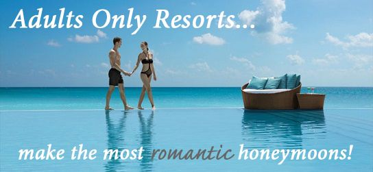 Adults Only Resorts create the perfect ambiance for adults looking to enjoy each other in a child-free environment. We highly recommend these for our all inclusive honeymoon, destination wedding and anniversary couples.